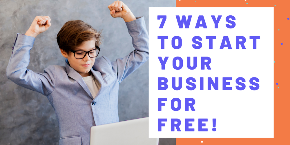 7 Ways to Start Your Business For Free