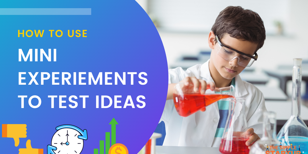 How to Use Mini Experiments to Test Ideas