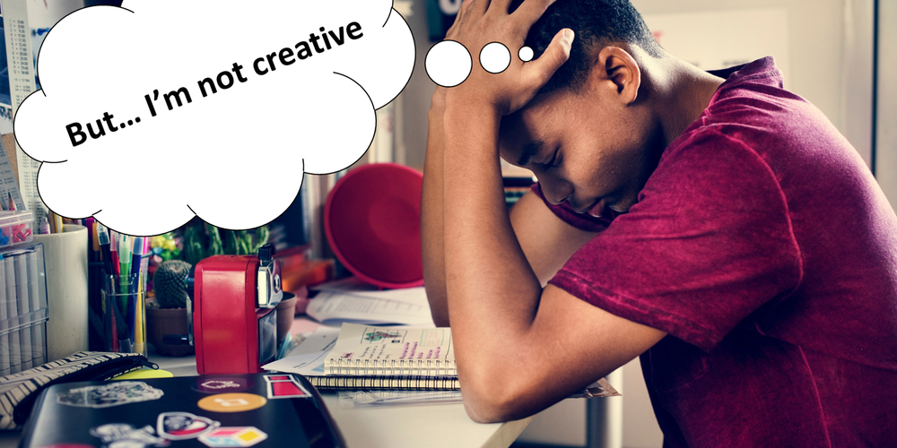 """""""But I'm Not Creative""""... Now What Do You Do?"""