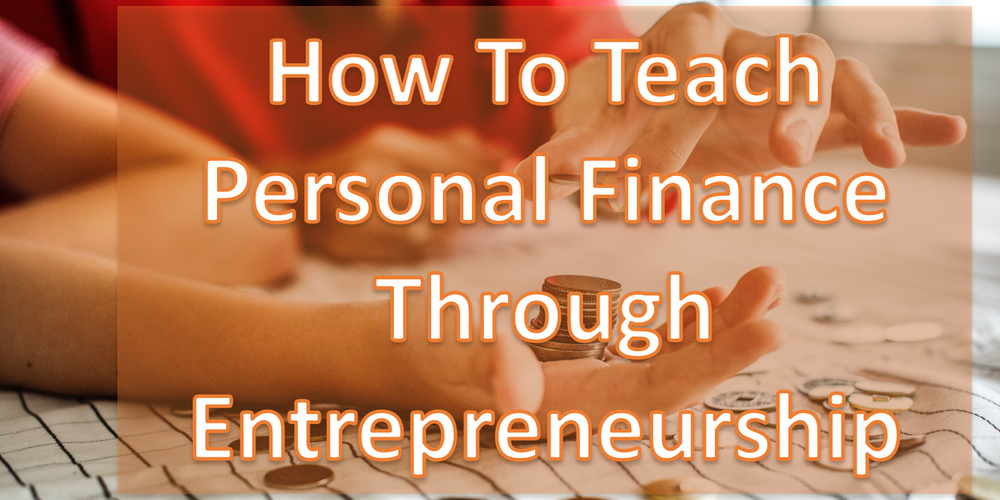 How to Teach Personal Finance Through Entrepreneurship