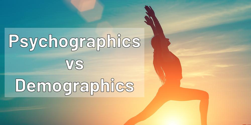 Psychographics vs Demographics