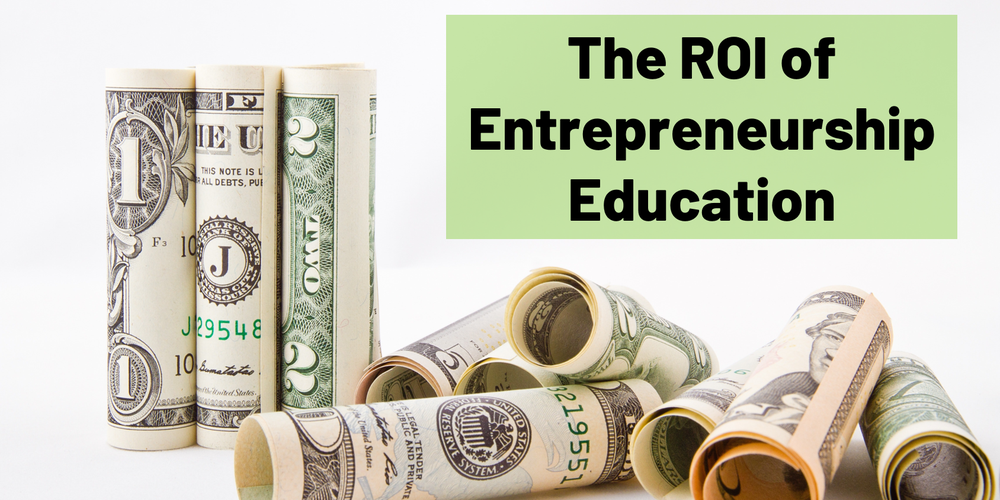 The ROI of Entrepreneurship Education